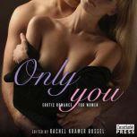 Only You Erotic Romance for Women, Rachel Kramer Bussel