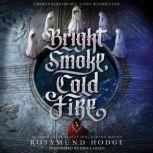 Bright Smoke, Cold Fire, Rosamund Hodge