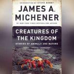 Creatures of the Kingdom Stories of Animals and Nature, James A. Michener
