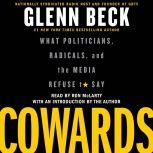 Cowards What Politicians, Radicals, and the Media Refuse to Say, Glenn Beck