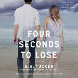 Four Seconds to Lose, K.A. Tucker