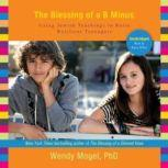 The Blessing of a B Minus Using Jewish Teachings to Raise Resilient Teenagers, Wendy Mogel, PhD