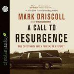 A Call to Resurgence Will Christianity Have a Funeral or a Future, Mark Driscoll