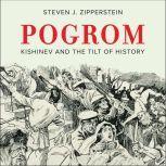 Pogrom Kishinev and the Tilt of History, Steven J. Zipperstein