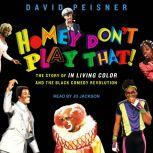 Homey Don't Play That! The Story of In Living Color and the Black Comedy Revolution, David Peisner