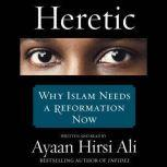 Heretic Why Islam Needs a Reformation Now, Ayaan Hirsi Ali
