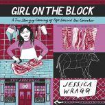 Girl on the Block A True Story of Coming of Age Behind the Counter, Jessica Wragg