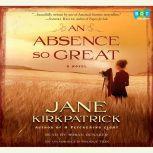 An Absence So Great, Jane Kirkpatrick
