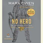 No Hero The Evolution of a Navy SEAL, Mark Owen
