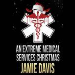 An Extreme Medical Services Christmas A Fun Family Holiday Story, Jamie Davis