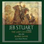 Jeb Stuart The Last Cavalier, Burke Davis