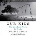 Our Kids The American Dream in Crisis, Robert D. Putnam