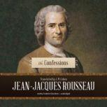 The Confessions, Jean-Jacques Rousseau; Translated by J. M. Cohen
