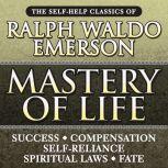 Mastery of Life The Self-Help Classics of Ralph Waldo Emerson, Ralph Waldo Emerson