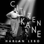 Citizen Kane A Filmmaker's Journey, Harlan Lebo