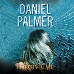 Forgive Me, Daniel Palmer