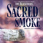 Sacred Smoke Clear Away Negative Energies and Purify Body, Mind, and Spirit, Amy Blackthorn