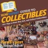 HowExpert Guide to Collectibles 101+ Tips to Find, Buy, Sell, and Collect Collectibles, HowExpert