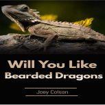 Will You Like Bearded Dragons, Joey Colson