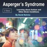 Asperger's Syndrome Learning about Autism and Other Brain Conditions, David Kelvins
