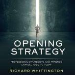 Opening Strategy Professional Strategists and Practice Change, 1960 to Today, Richard Whittington