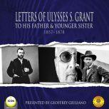 Letters of Ulysses S. Grant to His Father and His Younger Sister, 1857-1878, Ulysses S. Grant