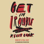 Get In Trouble Stories, Kelly Link
