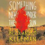 Something New Under the Sun A Novel, Alexandra Kleeman