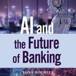 AI and the Future of Banking, Tony Boobier