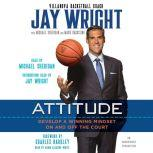 Attitude Develop a Winning Mindset on and off the Court, Jay Wright