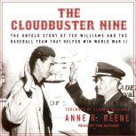 The Cloudbuster Nine The Untold Story of Ted Williams and the Baseball Team That Helped Win World War II, Anne R. Keene