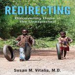 Redirecting: Discovering Hope in the Unexpected, Susan M Vitalis MD