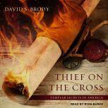 Thief on the Cross Templar Secrets in America, David S. Brody