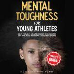 Mental Toughness For Young Athletes Eight Proven 5-Minute Mindset Exercises For Kids And Teens Who Play Competitive Sports, Troy Horne