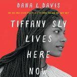 Tiffany Sly Lives Here Now, Dana L. Davis