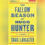 The Fallow Season of Hugo Hunter, Craig Lancaster