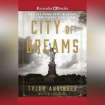 City of Dreams The 400-Year Epic History of Immigrant New York, Tyler Anbinder