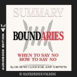 Summary of Boundaries: When To Say Yes, How to Say No by Henry Cloud and John Townsend, Readtrepreneur Publishing