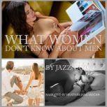 What Women Don't Know About Men, Jazz Vazquez