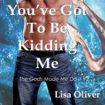 You've Got To Be Kidding Me, Lisa Oliver
