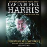 Captain Phil Harris The Legendary Crab Fisherman, Our Hero, Our Dad, Blake Chavez
