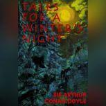 Tales For A Winter's Night, Sir Arthur Conan Doyle