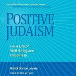 Positive Judaism For a Life of Well-Being and Happiness, Rabbi Darren Levine