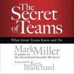 The Secret of Teams What Great Teams Know and Do, Mark Miller