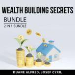 Wealth Building Secrets Bundle, 2 in 1 Bundle: Build Wealth and Simple Path to Wealth, Duane Alfred