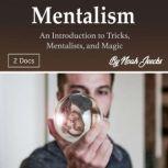 Mentalism An Introduction to Tricks, Mentalists, and Magic, Noah Jeecks
