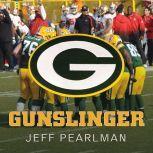 Gunslinger The Remarkable, Improbable, Iconic Life of Brett Favre, Jeff Pearlman
