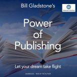 Power of Publishing Let Your Dream Take Flight, William Gladstone