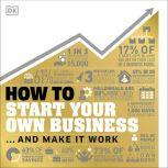 How to Start Your Own Business The Facts Visually Explained, DK