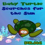 Baby Turtle Searches for the Sun Kids Story To Read, Dr. MC